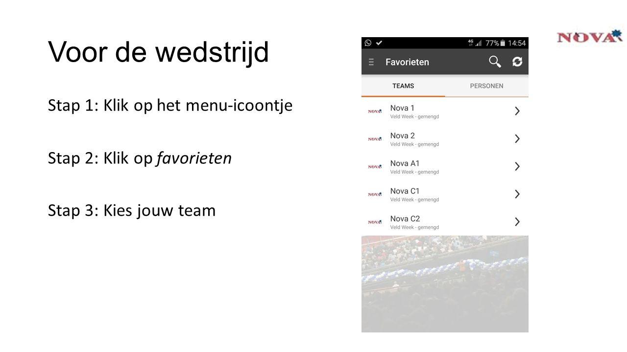 Voor de wedstrijd Stap 1: Klik op het menu-icoontje Stap 2: Klik op favorieten Stap 3: Kies jouw team