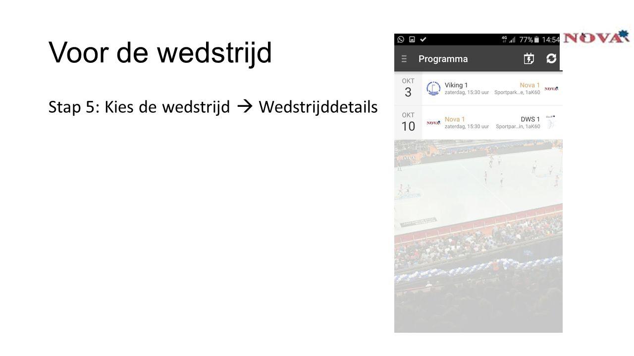 Voor de wedstrijd Stap 5: Kies de wedstrijd  Wedstrijddetails