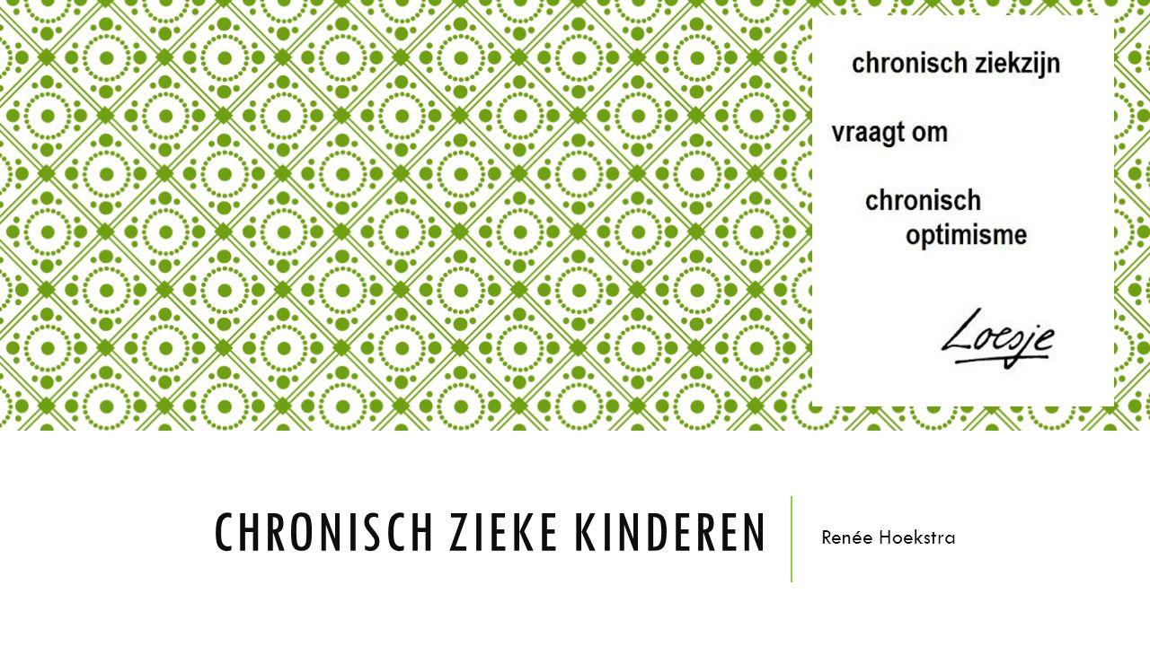 CHRONISCH ZIEKE KINDEREN Renée Hoekstra