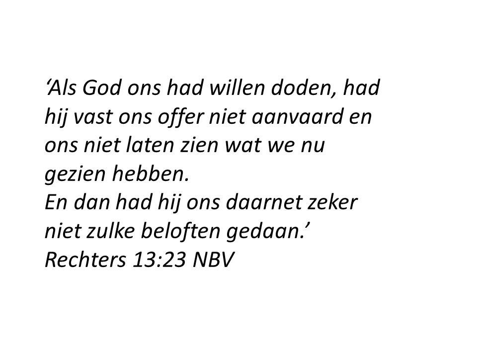 'Als God ons had willen doden, had hij vast ons offer niet aanvaard en ons niet laten zien wat we nu gezien hebben. En dan had hij ons daarnet zeker n