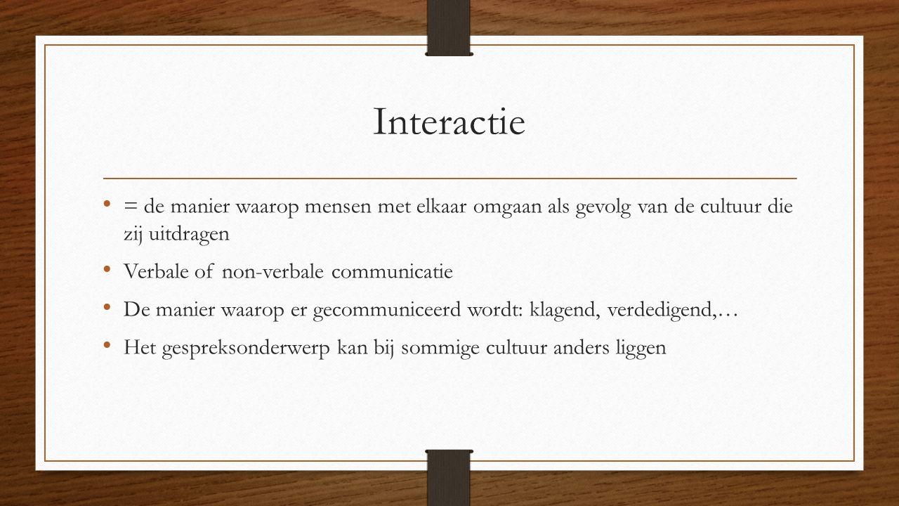 Interactie = de manier waarop mensen met elkaar omgaan als gevolg van de cultuur die zij uitdragen Verbale of non-verbale communicatie De manier waaro