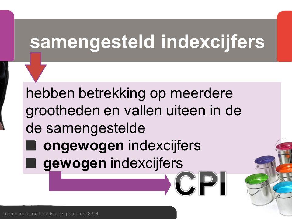 samengesteld indexcijfers Retailmarketing hoofdstuk 3, paragraaf 3.5.4 hebben betrekking op meerdere grootheden en vallen uiteen in de de samengestelde ongewogen indexcijfers gewogen indexcijfers