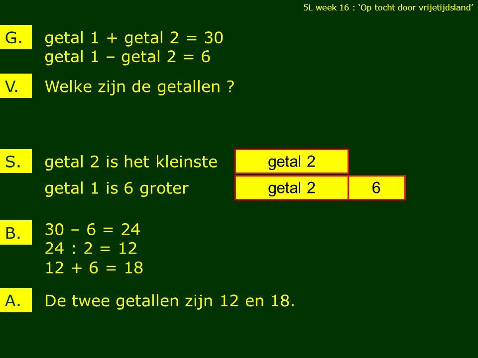 getal 1 + getal 2 = 30 getal 1 – getal 2 = 6 V. G.