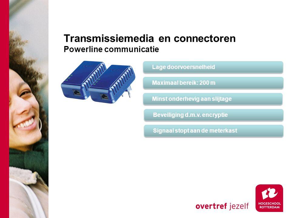 Transmissiemedia en connectoren Powerline communicatie Lage doorvoersnelheid Maximaal bereik: 200 m Minst onderhevig aan slijtage Beveiliging d.m.v.