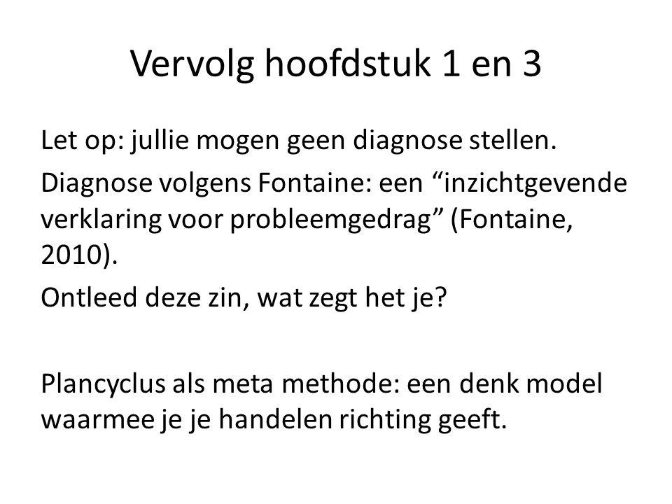 """Vervolg hoofdstuk 1 en 3 Let op: jullie mogen geen diagnose stellen. Diagnose volgens Fontaine: een """"inzichtgevende verklaring voor probleemgedrag"""" (F"""