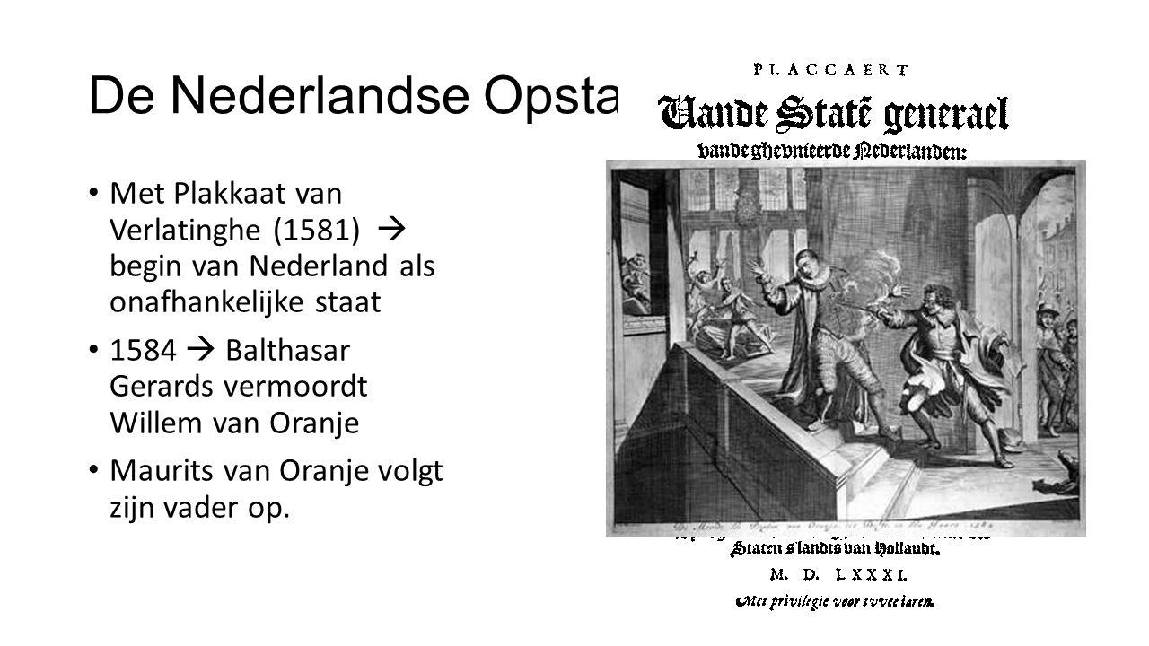 De Nederlandse Opstand (1568-1648) Met Plakkaat van Verlatinghe (1581)  begin van Nederland als onafhankelijke staat 1584  Balthasar Gerards vermoor
