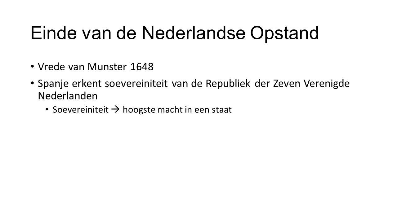 Einde van de Nederlandse Opstand Vrede van Munster 1648 Spanje erkent soevereiniteit van de Republiek der Zeven Verenigde Nederlanden Soevereiniteit 