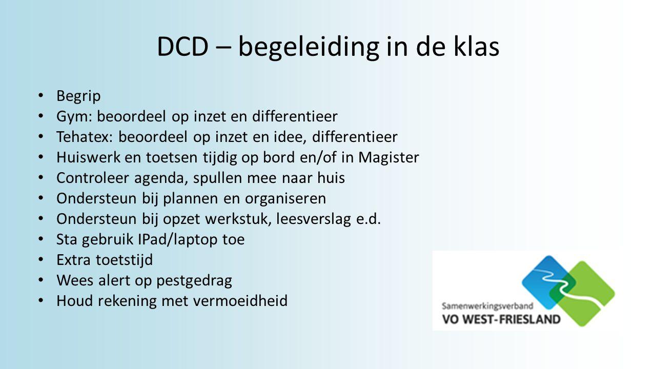 DCD – begeleiding in de klas Begrip Gym: beoordeel op inzet en differentieer Tehatex: beoordeel op inzet en idee, differentieer Huiswerk en toetsen ti