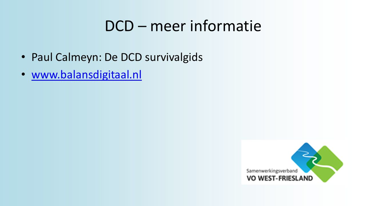 DCD – meer informatie Paul Calmeyn: De DCD survivalgids www.balansdigitaal.nl