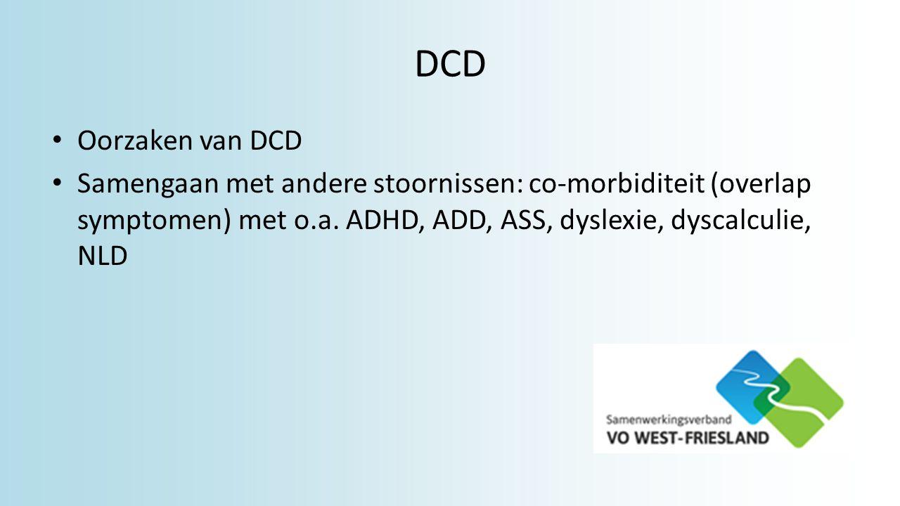 DCD Oorzaken van DCD Samengaan met andere stoornissen: co-morbiditeit (overlap symptomen) met o.a. ADHD, ADD, ASS, dyslexie, dyscalculie, NLD