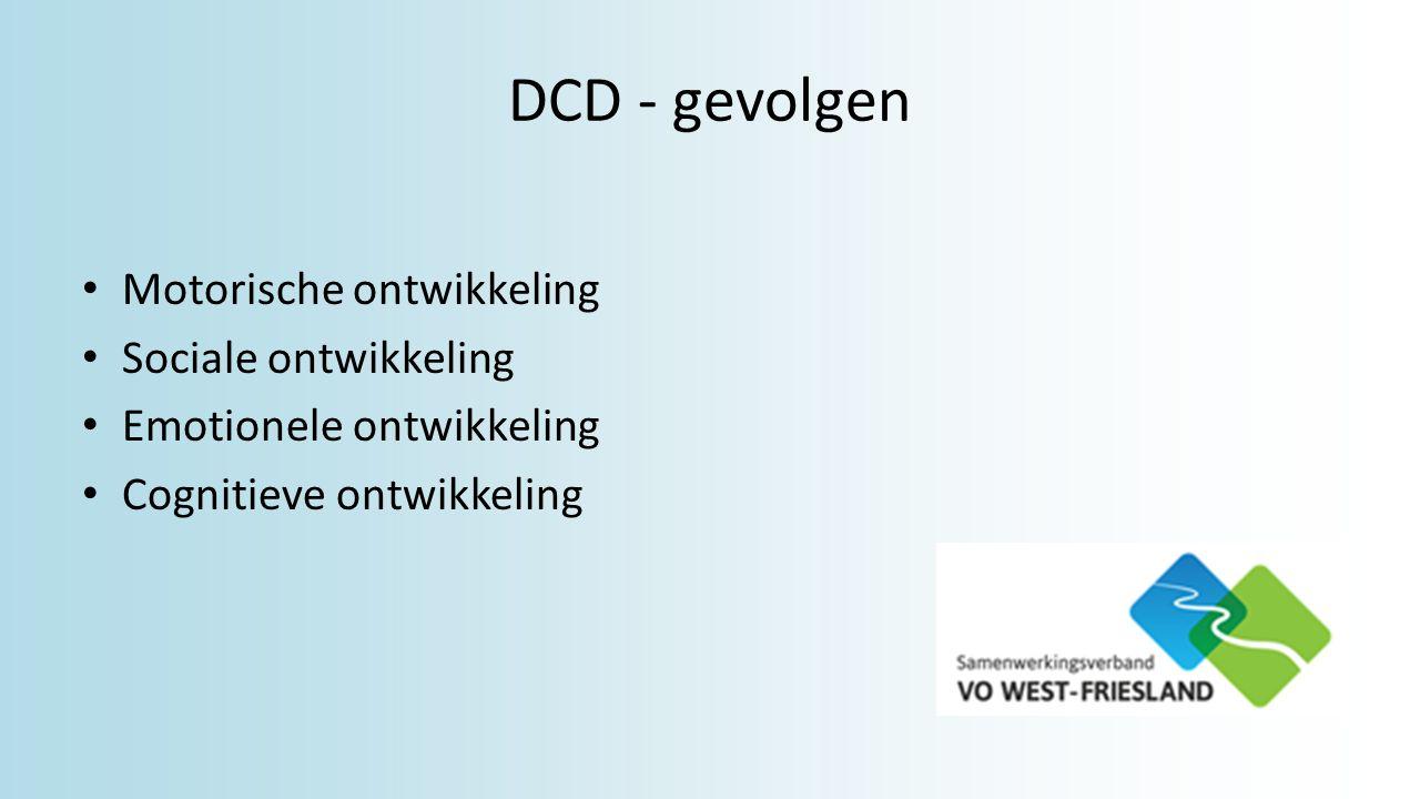 DCD - gevolgen Motorische ontwikkeling Sociale ontwikkeling Emotionele ontwikkeling Cognitieve ontwikkeling