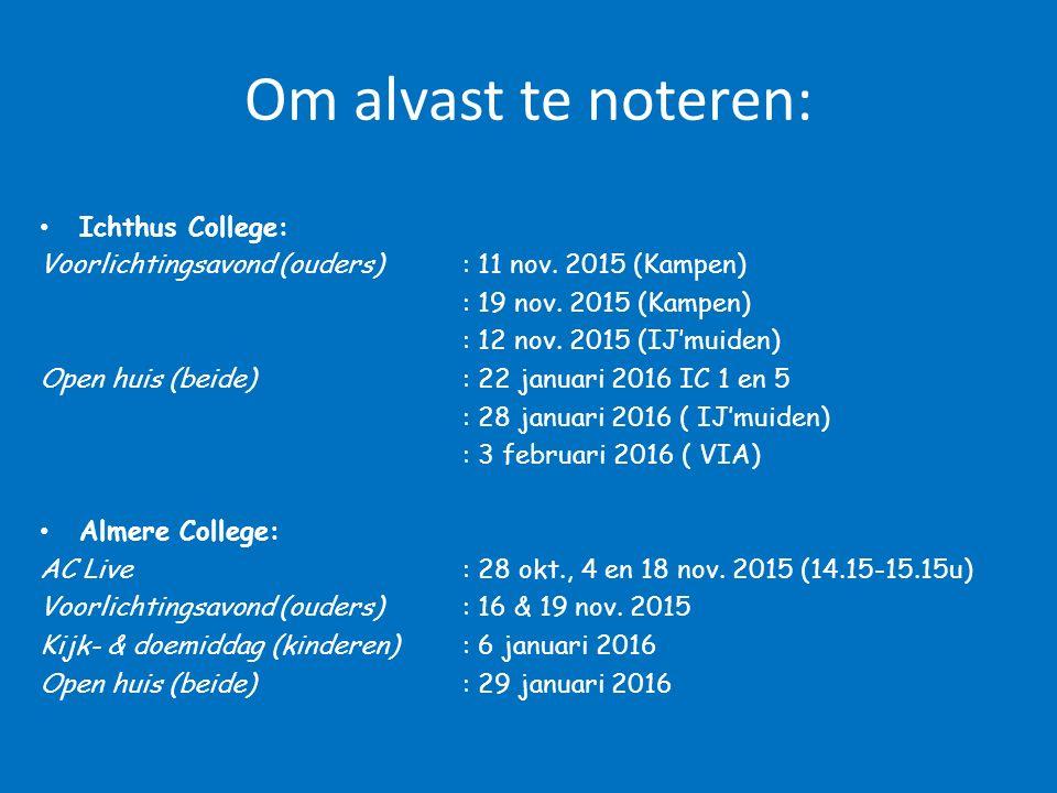 Om alvast te noteren: Ichthus College: Voorlichtingsavond (ouders): 11 nov. 2015 (Kampen) : 19 nov. 2015 (Kampen) : 12 nov. 2015 (IJ'muiden) Open huis