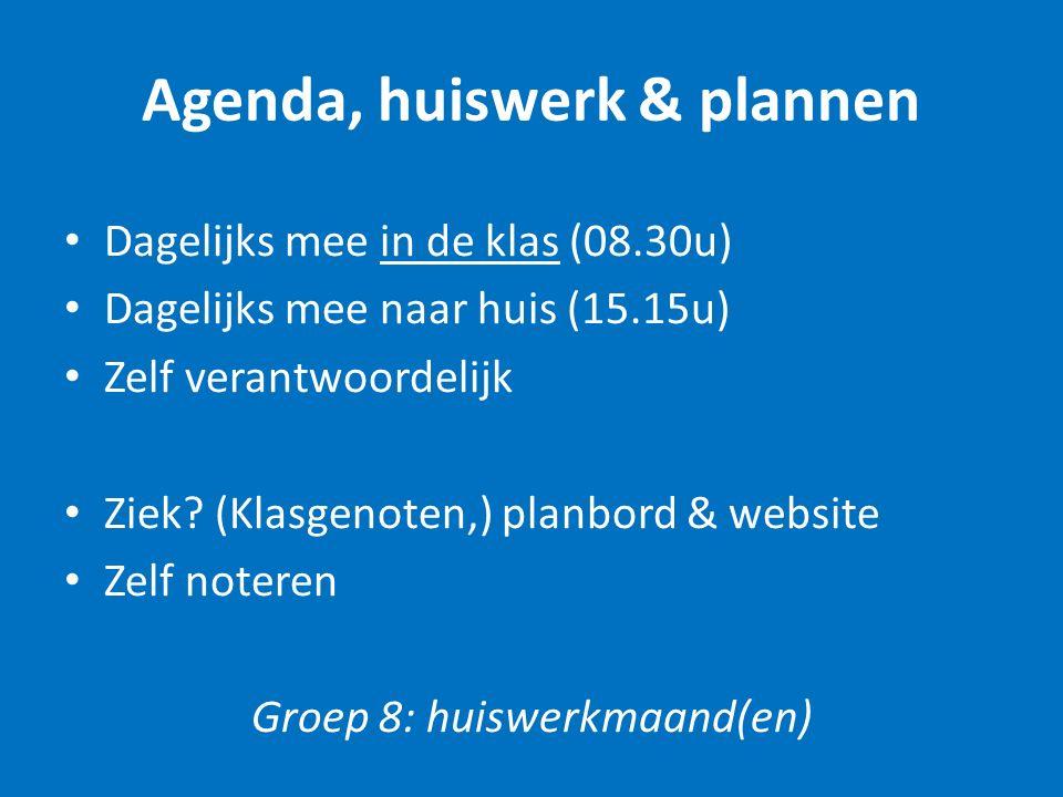 Agenda, huiswerk & plannen Dagelijks mee in de klas (08.30u) Dagelijks mee naar huis (15.15u) Zelf verantwoordelijk Ziek? (Klasgenoten,) planbord & we