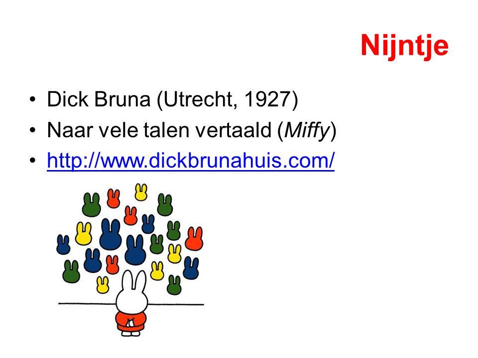 Nijntje Dick Bruna (Utrecht, 1927) Naar vele talen vertaald (Miffy) http://www.dickbrunahuis.com/