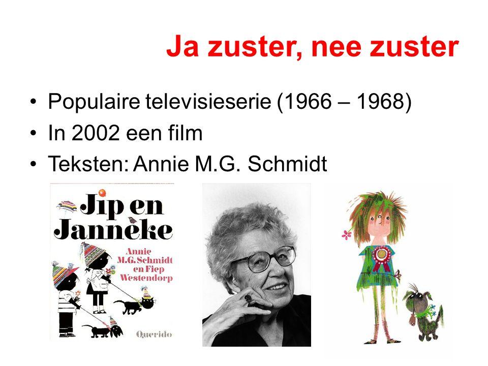 Ja zuster, nee zuster Populaire televisieserie (1966 – 1968) In 2002 een film Teksten: Annie M.G. Schmidt