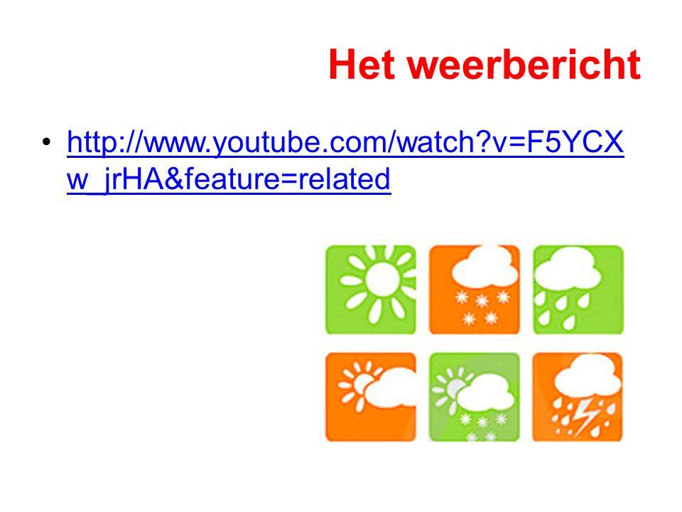 Het weerbericht http://www.youtube.com/watch?v=F5YCX w_jrHA&feature=relatedhttp://www.youtube.com/watch?v=F5YCX w_jrHA&feature=related