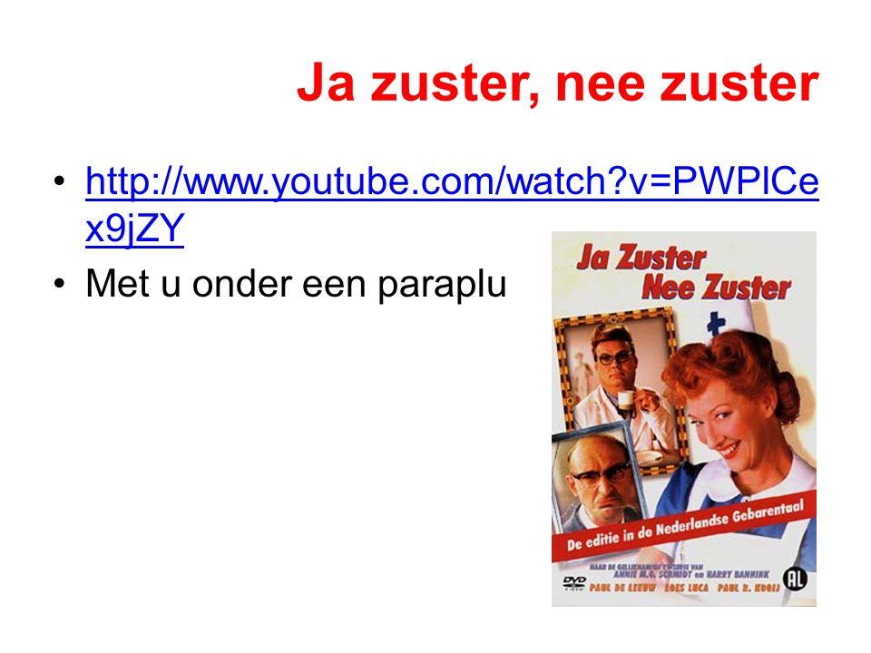 Ja zuster, nee zuster http://www.youtube.com/watch?v=PWPlCe x9jZYhttp://www.youtube.com/watch?v=PWPlCe x9jZY Met u onder een paraplu