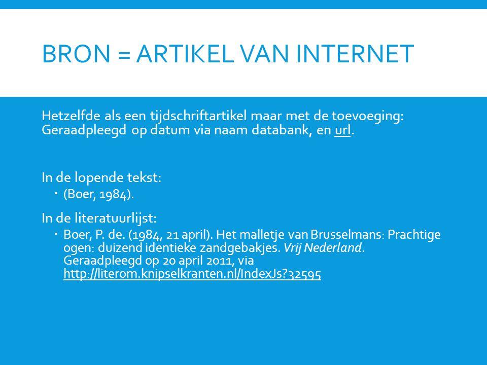 BRON = ARTIKEL VAN INTERNET Hetzelfde als een tijdschriftartikel maar met de toevoeging: Geraadpleegd op datum via naam databank, en url.