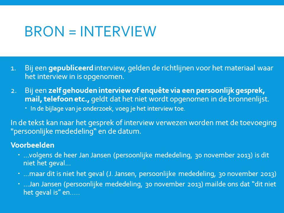 BRON = INTERVIEW 1.Bij een gepubliceerd interview, gelden de richtlijnen voor het materiaal waar het interview in is opgenomen.