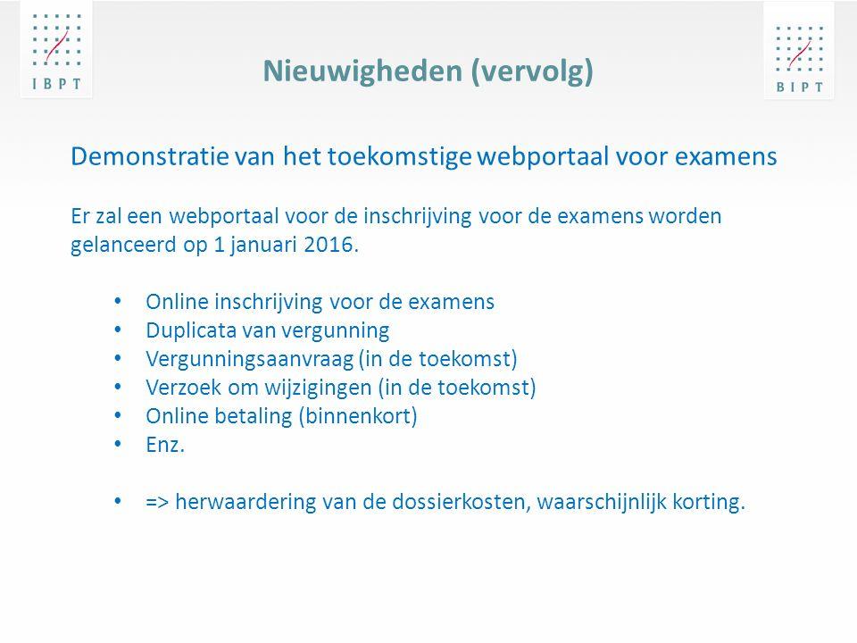 Nieuwigheden (vervolg) Demonstratie van het toekomstige webportaal voor examens Er zal een webportaal voor de inschrijving voor de examens worden gelanceerd op 1 januari 2016.