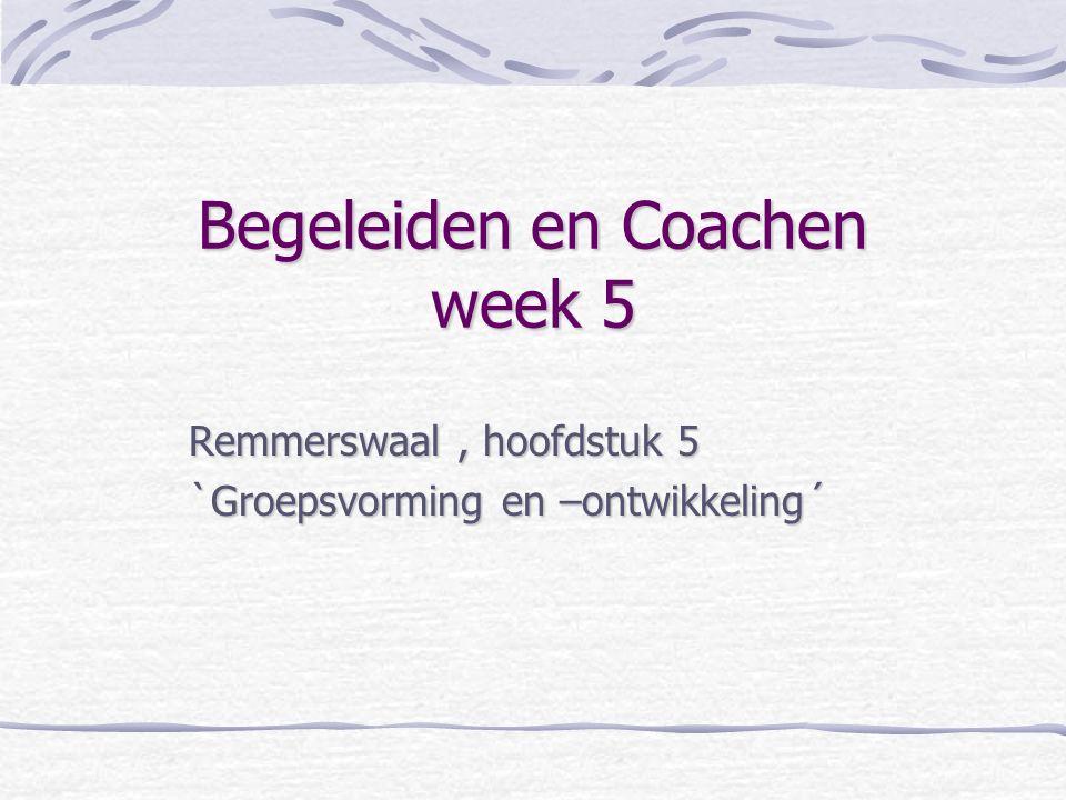 Begeleiden en Coachen week 5 Remmerswaal, hoofdstuk 5 `Groepsvorming en –ontwikkeling´