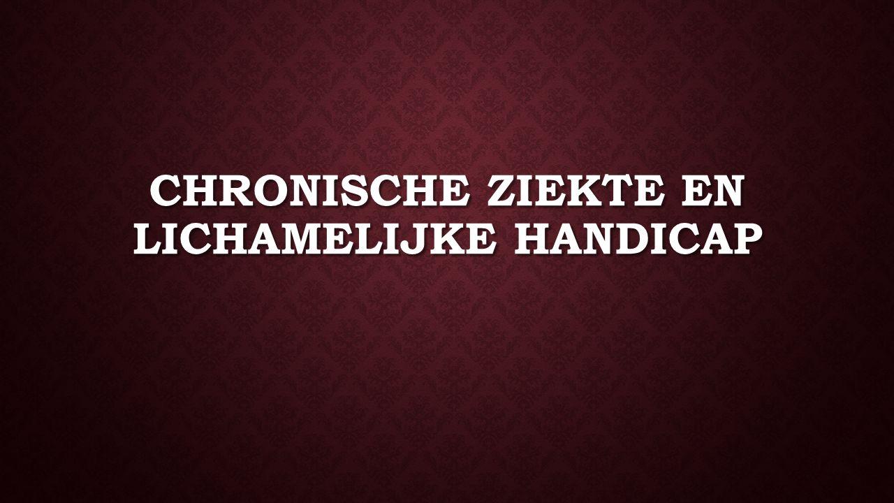 CHRONISCHE ZIEKTE EN LICHAMELIJKE HANDICAP