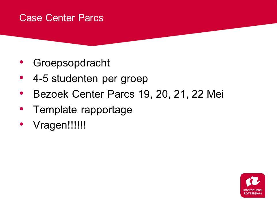 Case Center Parcs Groepsopdracht 4-5 studenten per groep Bezoek Center Parcs 19, 20, 21, 22 Mei Template rapportage Vragen!!!!!!
