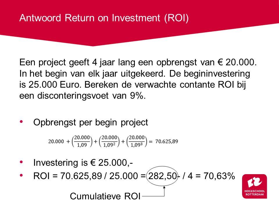 Antwoord Return on Investment (ROI) Een project geeft 4 jaar lang een opbrengst van € 20.000.