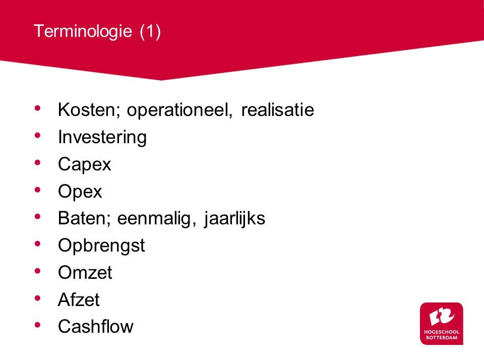 Terminologie (1) Kosten; operationeel, realisatie Investering Capex Opex Baten; eenmalig, jaarlijks Opbrengst Omzet Afzet Cashflow