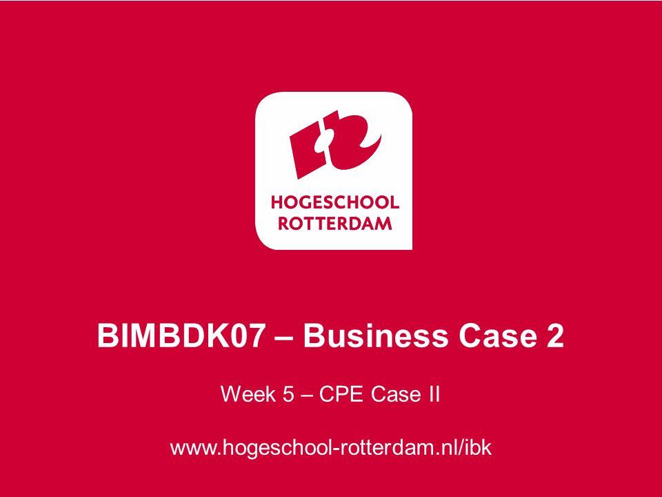 Week 5 – CPE Case II www.hogeschool-rotterdam.nl/ibk BIMBDK07 – Business Case 2