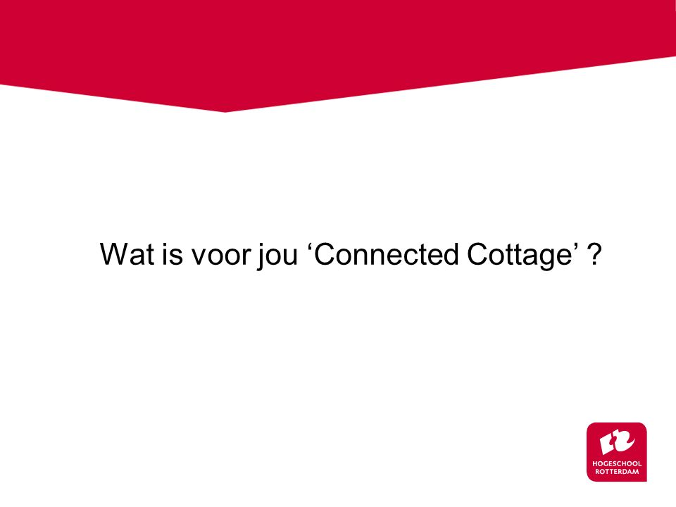 Wat is voor jou 'Connected Cottage' ?