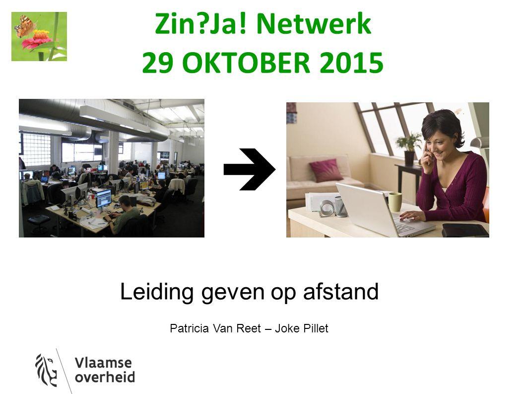 Zin Ja! Netwerk 29 OKTOBER 2015 Leiding geven op afstand Patricia Van Reet – Joke Pillet 
