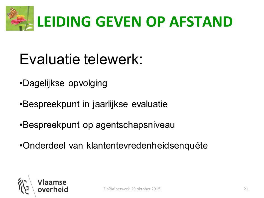 LEIDING GEVEN OP AFSTAND Evaluatie telewerk: Dagelijkse opvolging Bespreekpunt in jaarlijkse evaluatie Bespreekpunt op agentschapsniveau Onderdeel van