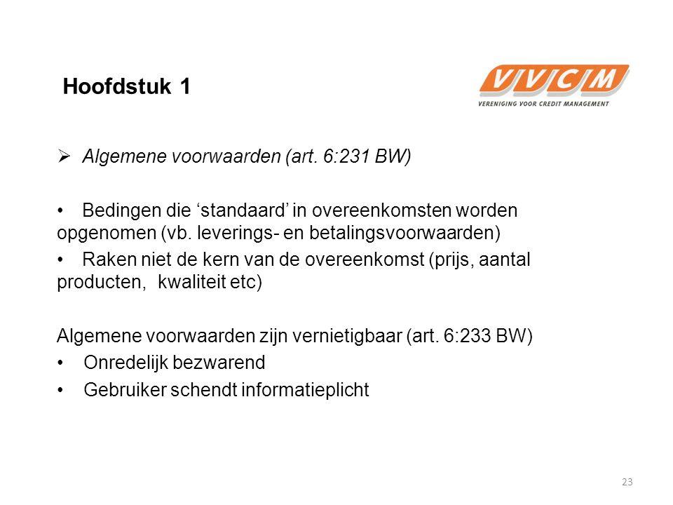 Hoofdstuk 1  Algemene voorwaarden (art. 6:231 BW) Bedingen die 'standaard' in overeenkomsten worden opgenomen (vb. leverings- en betalingsvoorwaarden