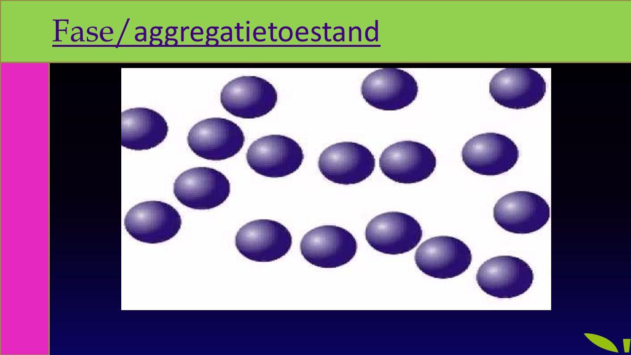 Fase/ aggregatietoestandFase/ aggregatietoestand