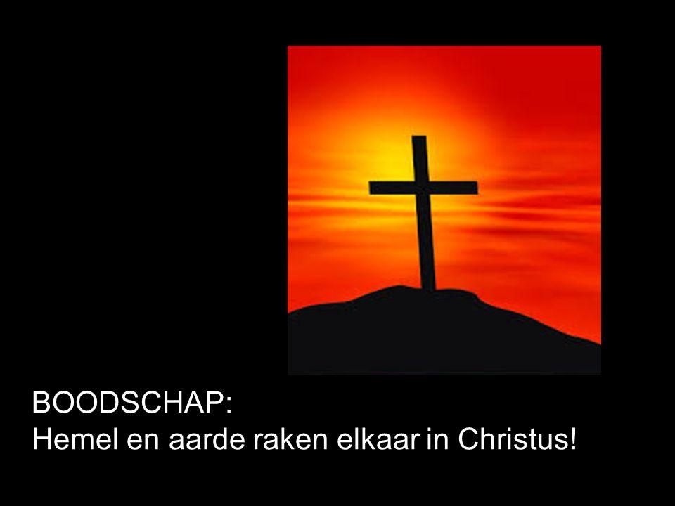 BOODSCHAP: Hemel en aarde raken elkaar in Christus!