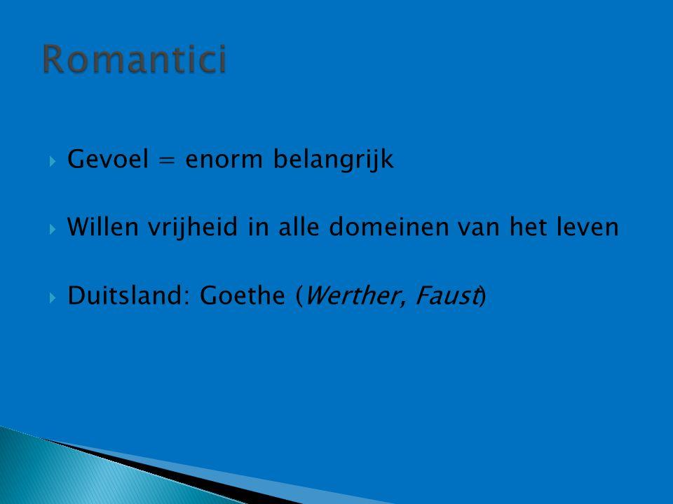  Gevoel = enorm belangrijk  Willen vrijheid in alle domeinen van het leven  Duitsland: Goethe (Werther, Faust)