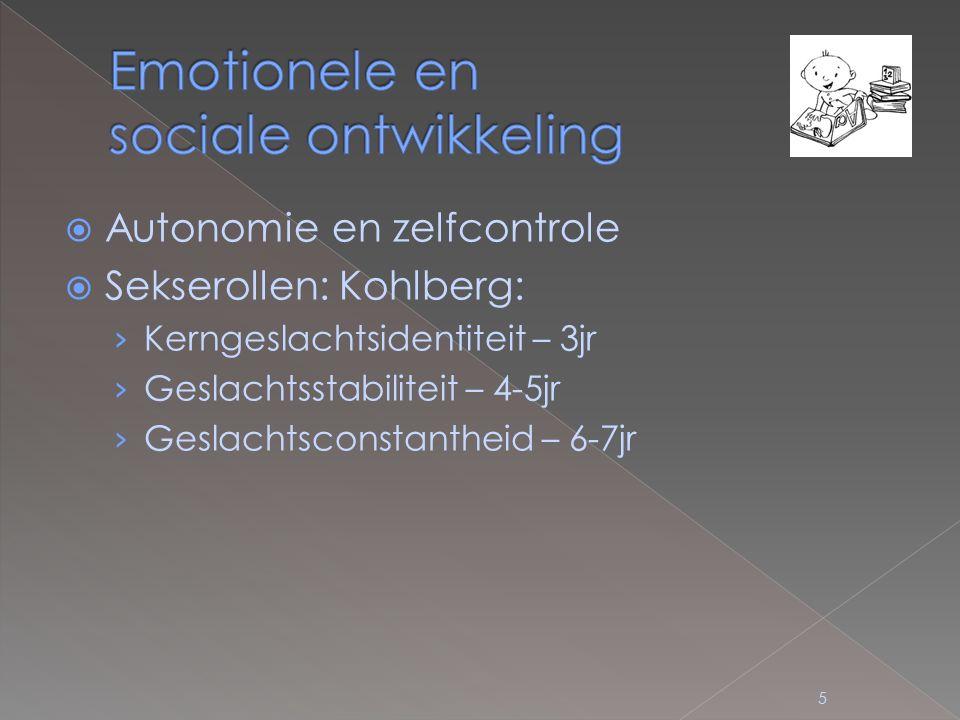 Autonomie en zelfcontrole  Sekserollen: Kohlberg: › Kerngeslachtsidentiteit – 3jr › Geslachtsstabiliteit – 4-5jr › Geslachtsconstantheid – 6-7jr 5