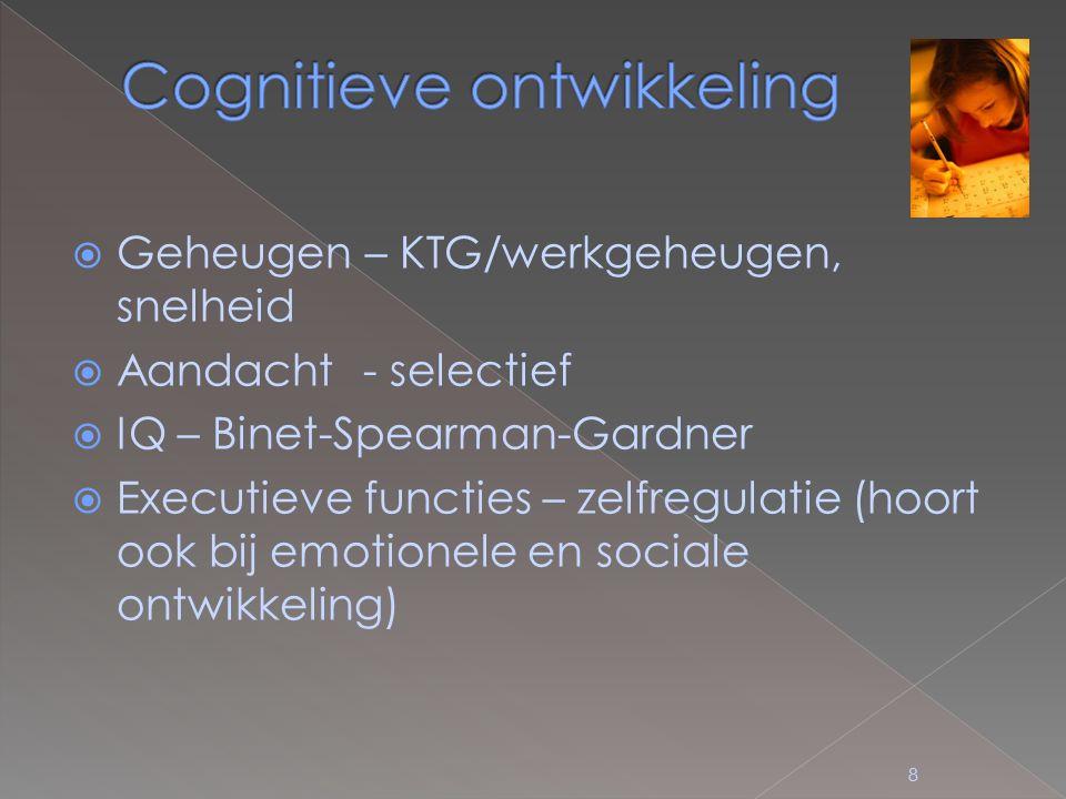 8  Geheugen – KTG/werkgeheugen, snelheid  Aandacht - selectief  IQ – Binet-Spearman-Gardner  Executieve functies – zelfregulatie (hoort ook bij emotionele en sociale ontwikkeling)