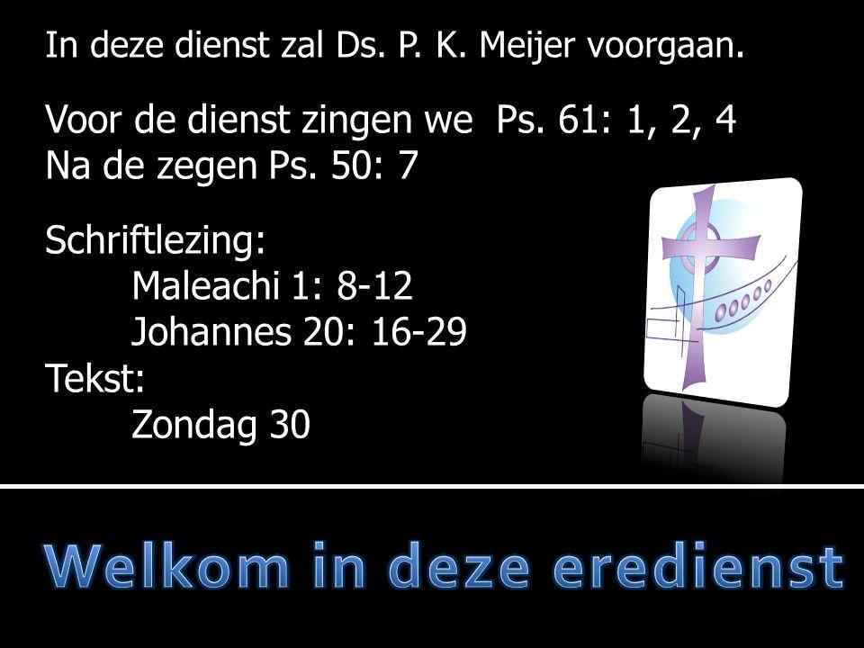In deze dienst zal Ds. P. K. Meijer voorgaan. Voor de dienst zingen we Ps.