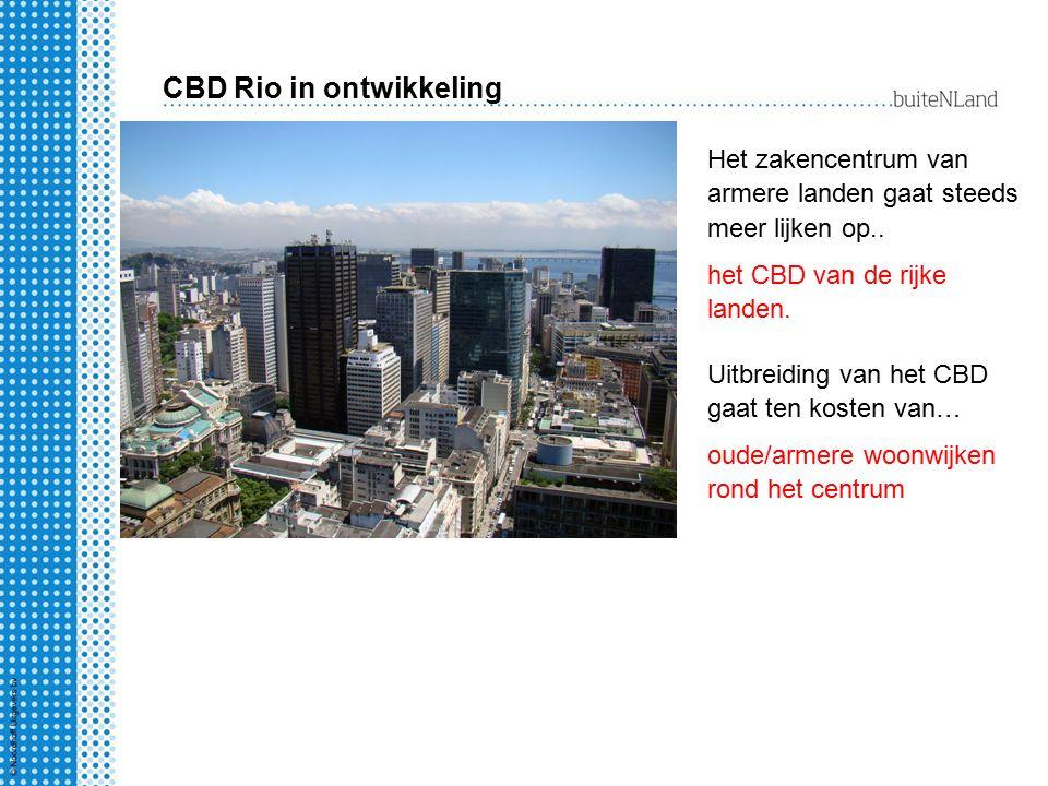 CBD Rio in ontwikkeling Het zakencentrum van armere landen gaat steeds meer lijken op.. het CBD van de rijke landen. Uitbreiding van het CBD gaat ten