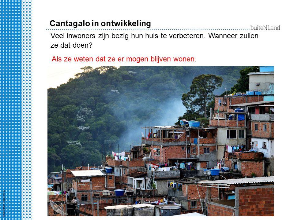 Cantagalo in ontwikkeling Als ze weten dat ze er mogen blijven wonen. Veel inwoners zijn bezig hun huis te verbeteren. Wanneer zullen ze dat doen?