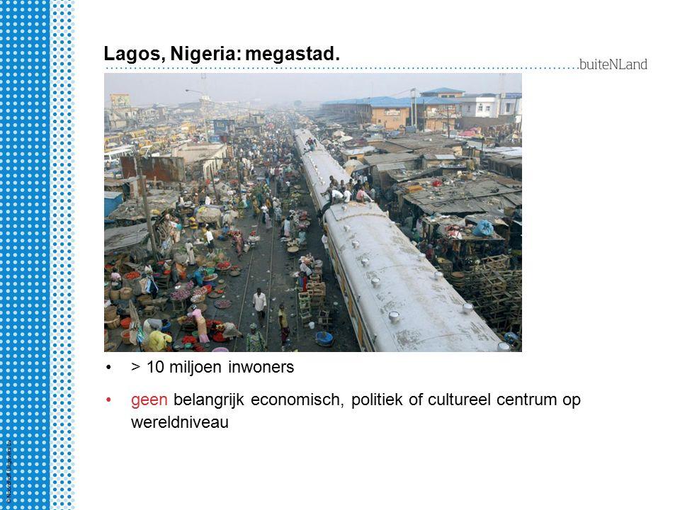 > 10 miljoen inwoners geen belangrijk economisch, politiek of cultureel centrum op wereldniveau Lagos, Nigeria: megastad.