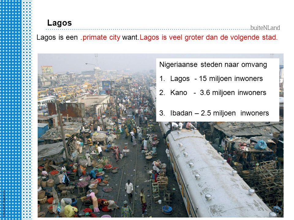Lagos Lagos is een..primate city want..Lagos is veel groter dan de volgende stad. Nigeriaanse steden naar omvang 1.Lagos - 15 miljoen inwoners 2.Kano