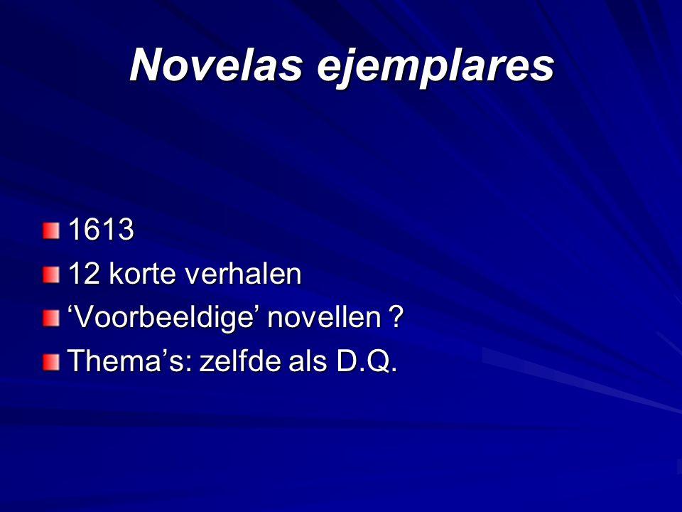 Novelas ejemplares 1613 12 korte verhalen 'Voorbeeldige' novellen Thema's: zelfde als D.Q.