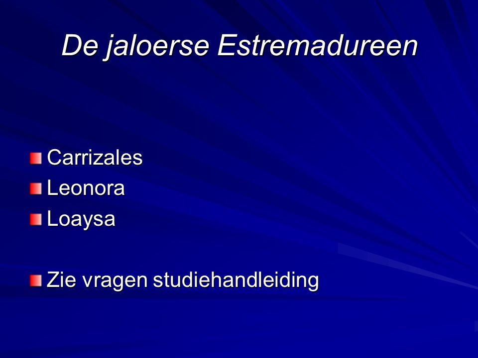 De jaloerse Estremadureen CarrizalesLeonoraLoaysa Zie vragen studiehandleiding