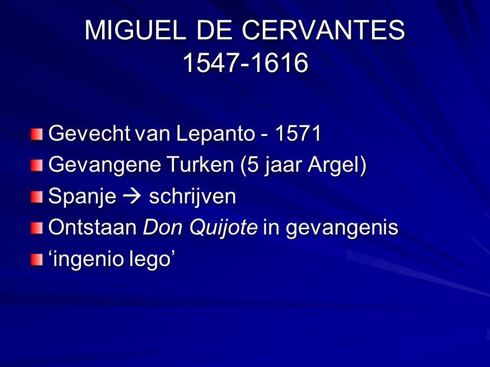 MIGUEL DE CERVANTES 1547-1616 Gevecht van Lepanto - 1571 Gevangene Turken (5 jaar Argel) Spanje  schrijven Ontstaan Don Quijote in gevangenis 'ingenio lego'