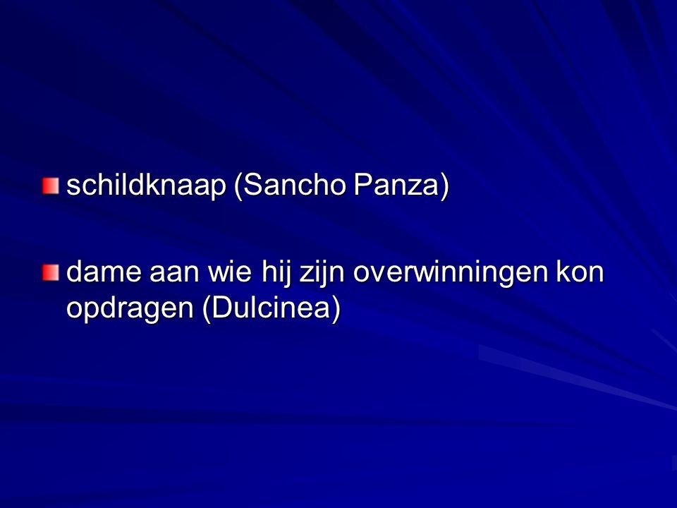 schildknaap (Sancho Panza) dame aan wie hij zijn overwinningen kon opdragen (Dulcinea)
