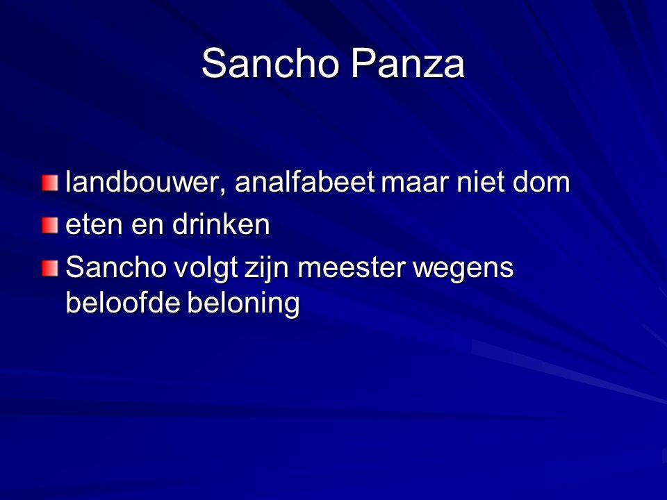 Sancho Panza landbouwer, analfabeet maar niet dom eten en drinken Sancho volgt zijn meester wegens beloofde beloning