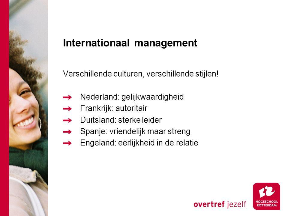 Internationaal management Verschillende culturen, verschillende stijlen! Nederland: gelijkwaardigheid Frankrijk: autoritair Duitsland: sterke leider S